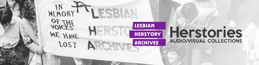 Herstories:  Audio/Visual Collections of the LHA